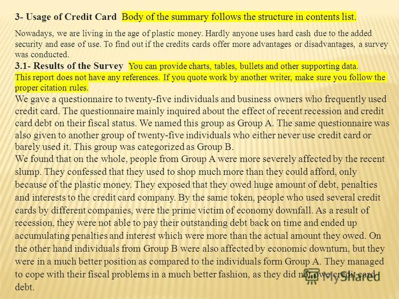 3- Usage of Credit Card Body of the summary follows the structure in contents list. Nowadays, we are living in the age of plastic money. Hardly anyone uses hard cash due to the added security and ease of use. To find out if the credits cards offer mo