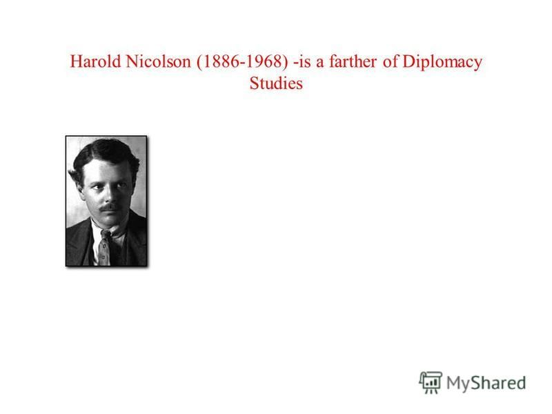 Harold Nicolson (1886-1968) -is a farther of Diplomacy Studies