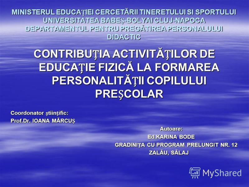 MINISTERUL EDUCAIEI CERCETĂRII TINERETULUI SI SPORTULUI UNIVERSITATEA BABE-BOLYAI CLUJ-NAPOCA DEPARTAMENTUL PENTRU PREGĂTIREA PERSONALULUI DIDACTIC CONTRIBUIA ACTIVITĂILOR DE EDUCAIE FIZICĂ LA FORMAREA PERSONALITĂII COPILULUI PRECOLAR Coordonator tii