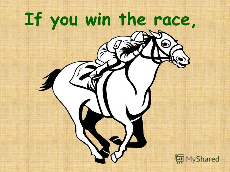 If you win the race,