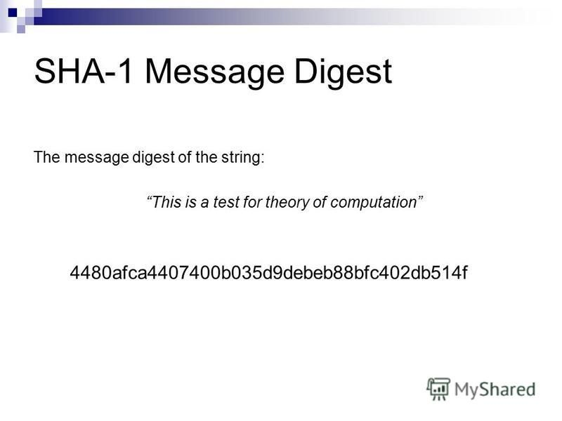 SHA-1 Message Digest The message digest of the string: This is a test for theory of computation 4480afca4407400b035d9debeb88bfc402db514f