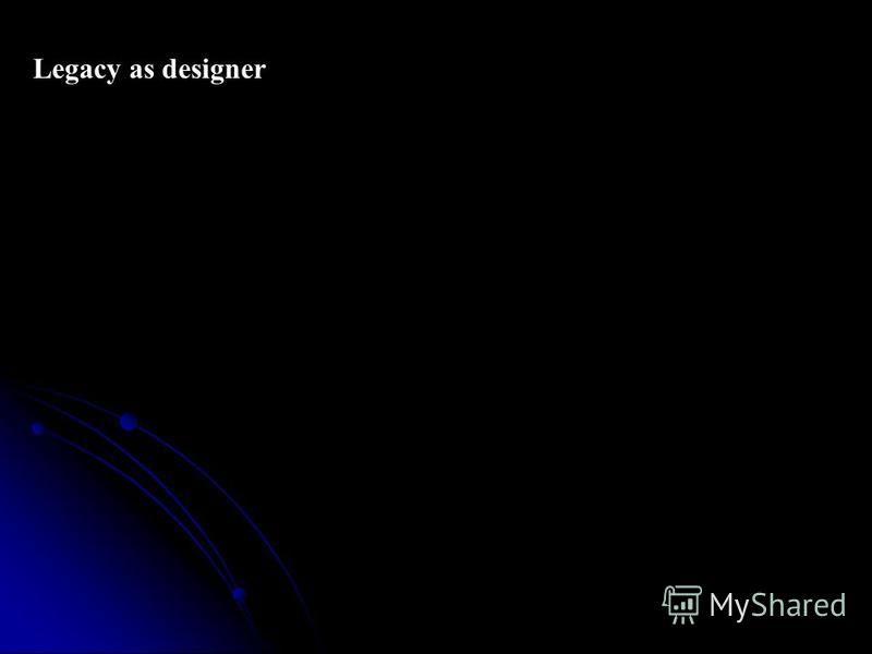 Legacy as designer