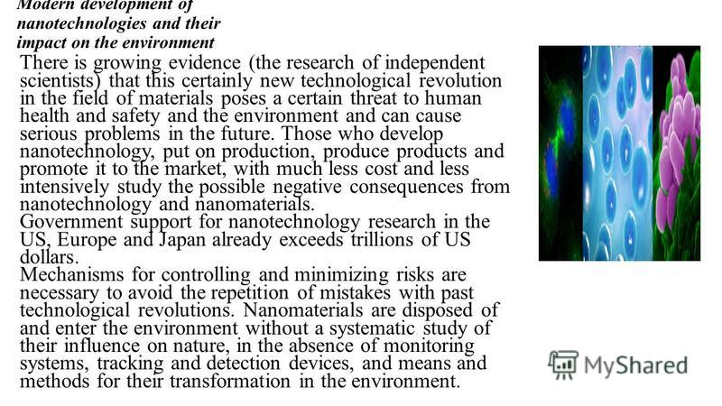 Modern development of nanotechnologies and their impact on the environment There is growing evidence (the research of independent scientists) that this certainly new technological revolution in the field of materials poses a certain threat to human h