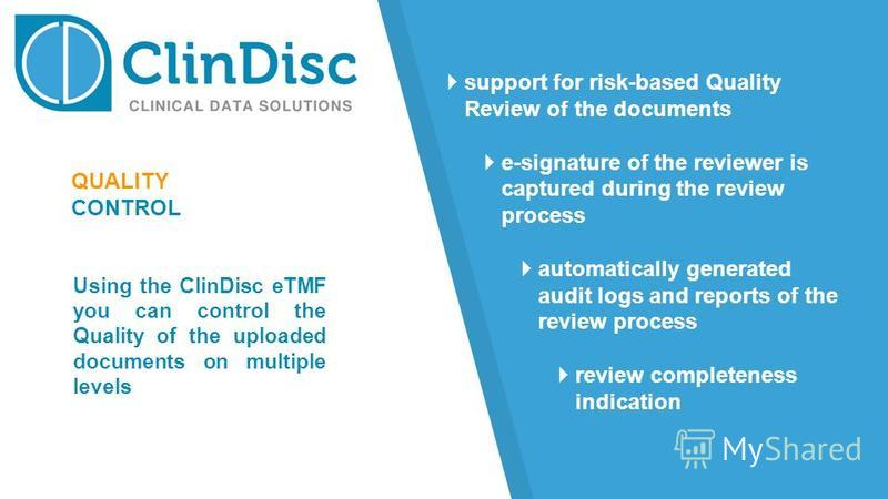 QUALITY CONTROL support for risk-based Quality Review of the documents e-signature of the reviewer is captured during the review process automatically generated audit logs and reports of the review process review completeness indication Using the Cli
