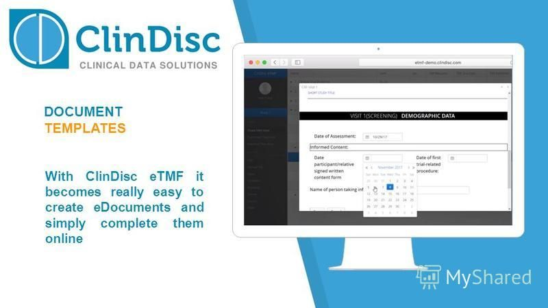 Place your screenshot here DOCUMENT TEMPLATES With ClinDisc eTMF it becomes really easy to create eDocuments and simply complete them online