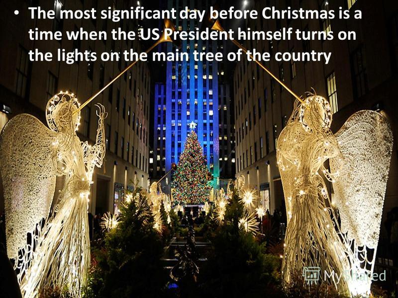 The most significant day before Christmas is a time when the US President himself turns on the lights on the main tree of the country