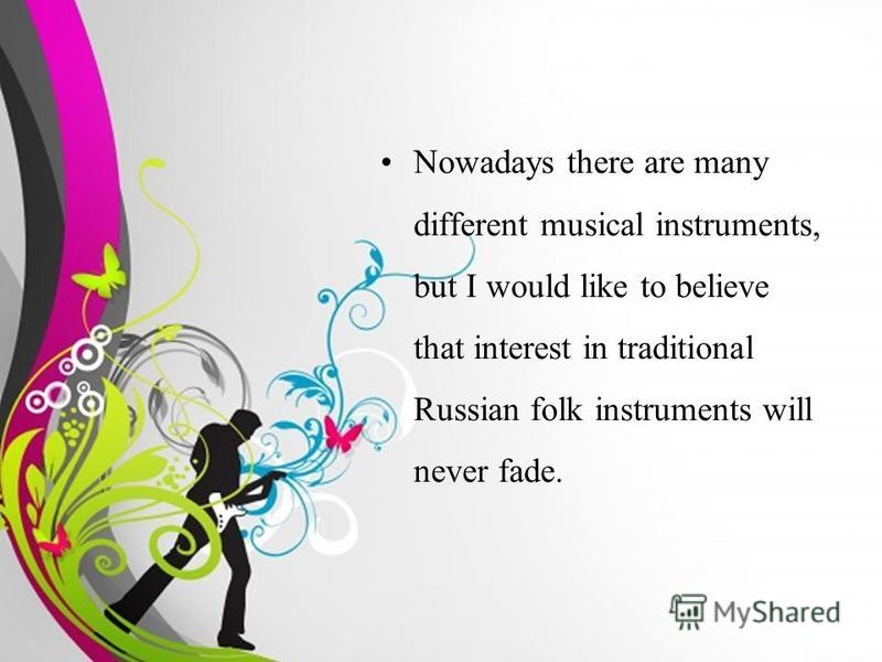 Free Powerpoint TemplatesPage 2 Nowadays there are many different musical instruments, but I would like to believe that interest in traditional Russian folk instruments will never fade.