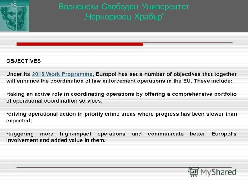 Варненски Свободен Университет Черноризец Храбър OBJECTIVES Under its 2016 Work Programme, Europol has set a number of objectives that together will enhance the coordination of law enforcement operations in the EU. These include:2016 Work Programme t