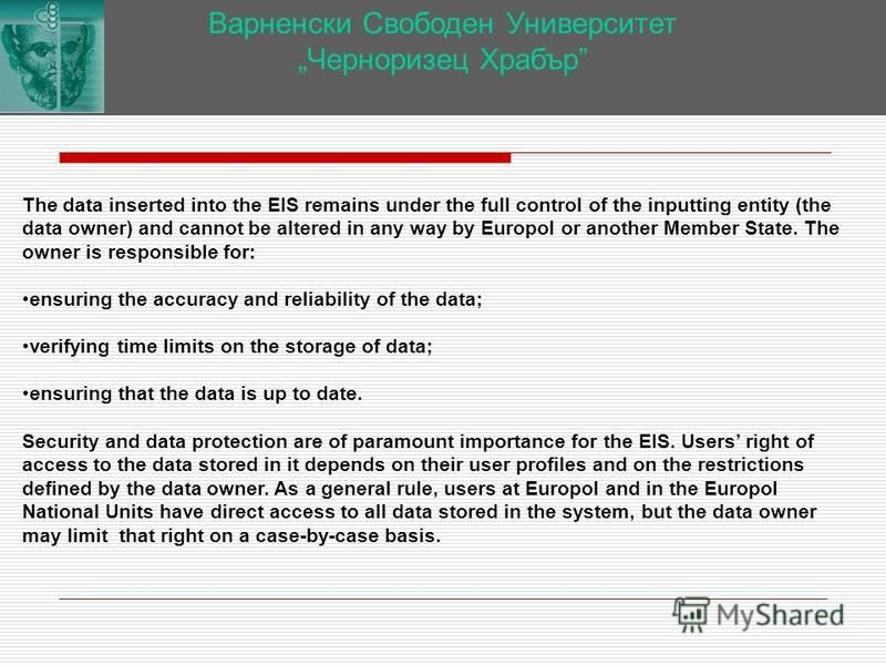 Варненски Свободен Университет Черноризец Храбър The data inserted into the EIS remains under the full control of the inputting entity (the data owner) and cannot be altered in any way by Europol or another Member State. The owner is responsible for: