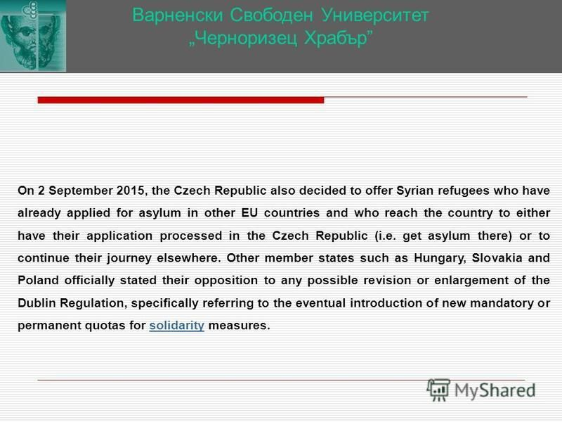 Варненски Свободен Университет Черноризец Храбър On 2 September 2015, the Czech Republic also decided to offer Syrian refugees who have already applied for asylum in other EU countries and who reach the country to either have their application proces