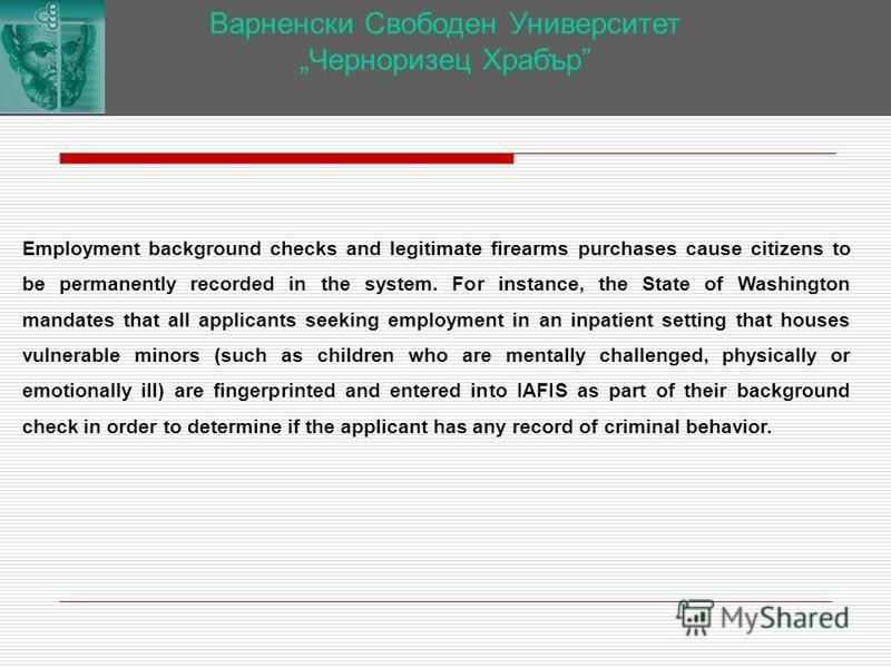 Варненски Свободен Университет Черноризец Храбър Employment background checks and legitimate firearms purchases cause citizens to be permanently recorded in the system. For instance, the State of Washington mandates that all applicants seeking employ