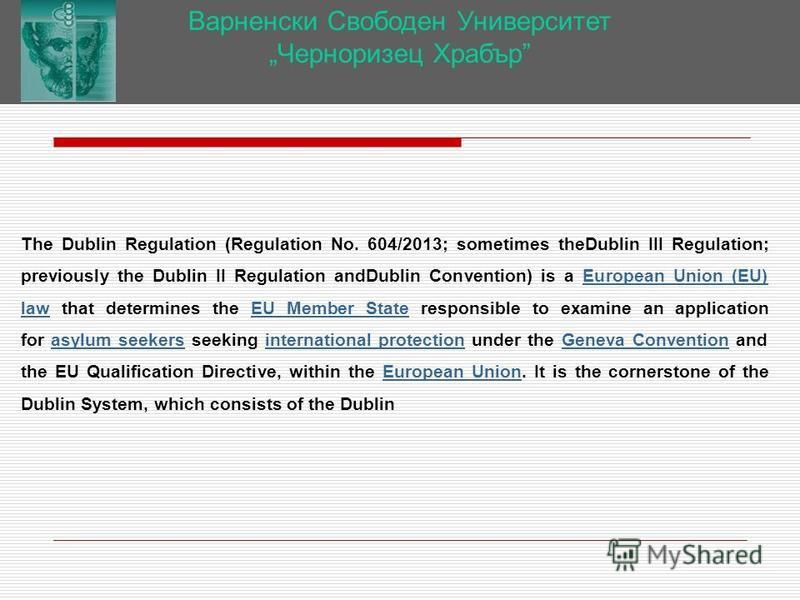 Варненски Свободен Университет Черноризец Храбър The Dublin Regulation (Regulation No. 604/2013; sometimes theDublin III Regulation; previously the Dublin II Regulation andDublin Convention) is a European Union (EU) law that determines the EU Member