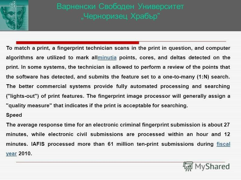 Варненски Свободен Университет Черноризец Храбър To match a print, a fingerprint technician scans in the print in question, and computer algorithms are utilized to mark allminutia points, cores, and deltas detected on the print. In some systems, the