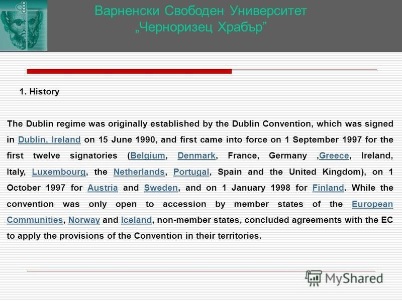 Варненски Свободен Университет Черноризец Храбър 1. History The Dublin regime was originally established by the Dublin Convention, which was signed in Dublin, Ireland on 15 June 1990, and first came into force on 1 September 1997 for the first twelve