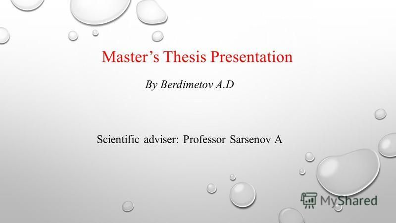 Masters Thesis Presentation By Berdimetov A.D Scientific adviser: Professor Sarsenov A
