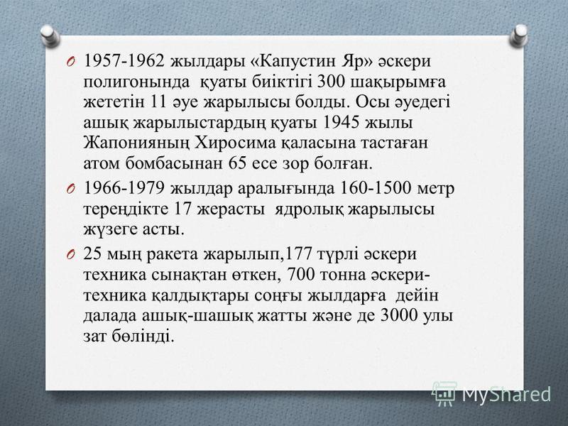O 1957-1962 жылдары «Капустин Яр» әскери полигонында қуаты биіктігі 300 шақырымға жететін 11 әуе жарылысы балды. Осы әуедегі ашық жарылыстардың қуаты 1945 жилы Жапонияның Хиросима қаласына тастаған атом бомбасынан 65 эссе сор болған. O 1966-1979 жылд