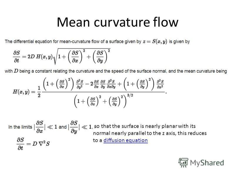 Mean curvature flow so that the surface is nearly planar with its normal nearly parallel to the z axis, this reduces to a diffusion equationdiffusion equation