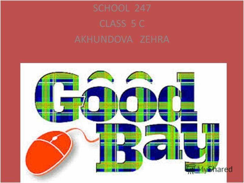 SCHOOL 247 CLASS 5 C AKHUNDOVA ZEHRA SCHOOL 247 CLASS 5 C AKHUNDOVA ZEHRA