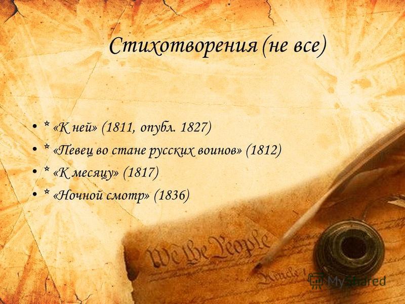 Стихотворения (не все) * «К ней» (1811, опубл. 1827) * «Певец во стане русских воинов» (1812) * «К месяцу» (1817) * «Ночной смотр» (1836)