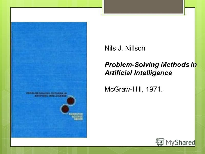 Nils J. Nillson Problem-Solving Methods in Artificial Intelligence McGraw-Hill, 1971.