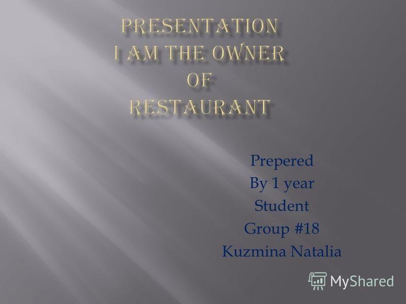 Prepered By 1 year Student Group #18 Kuzmina Natalia