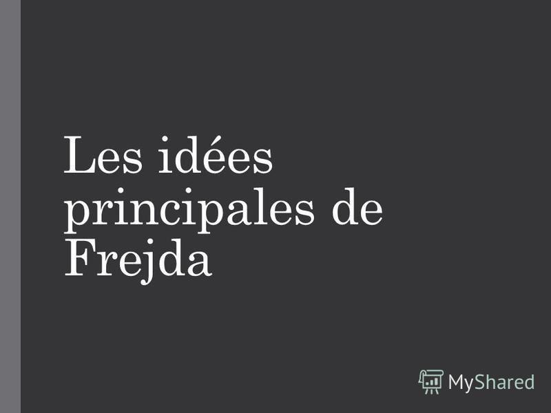 Les idées principales de Frejda