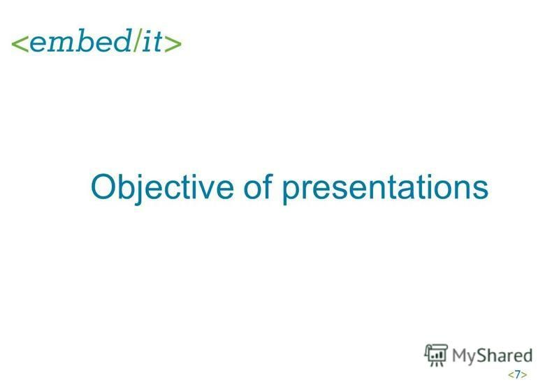 <7><7> Objective of presentations