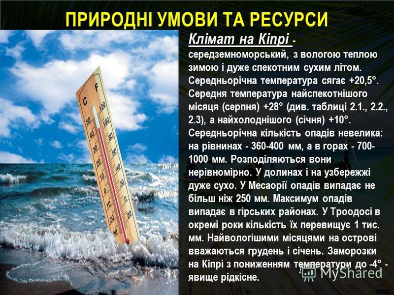 Клімат на Кіпрі - середземноморський, з вологою теплою зимою і дуже спекотним сухим літом. Середньорічна температура сягає +20,5°. Середня температура найспекотнішого місяця (серпня) +28° (див. таблиці 2.1., 2.2., 2.3), а найхолоднішого (січня) +10°.