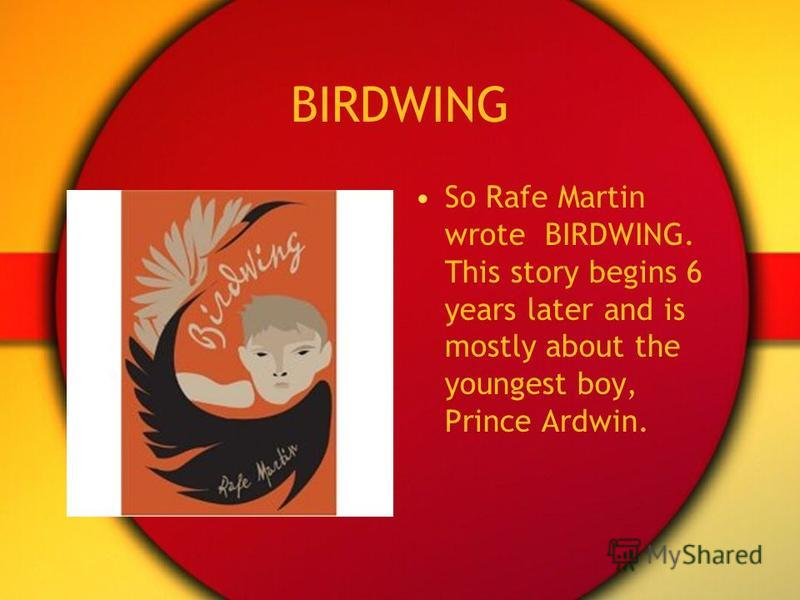 BIRDWING So Rafe Martin wrote BIRDWING. This story begins 6 years later and is mostly about the youngest boy, Prince Ardwin.