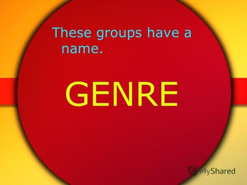 These groups have a name. GENRE