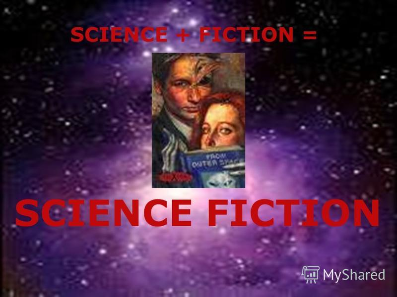 SCIENCE + FICTION = SCIENCE FICTION