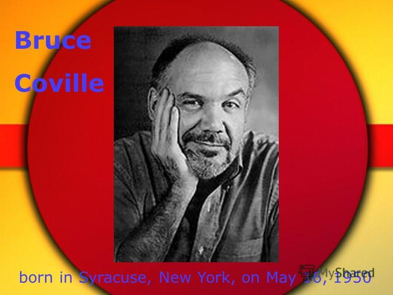 Bruce Coville born in Syracuse, New York, on May 16, 1950