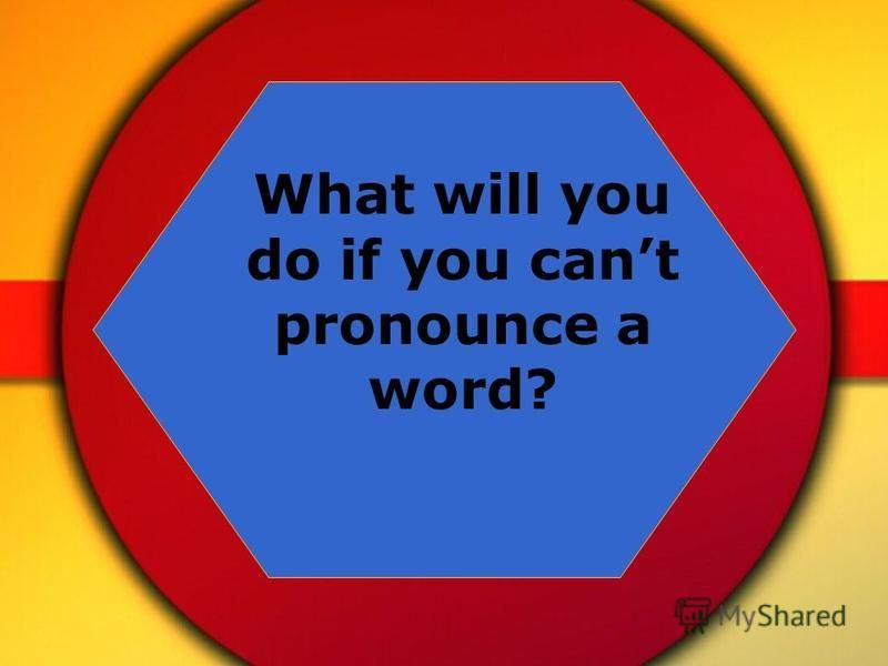 What will you do if you cant pronounce a word?