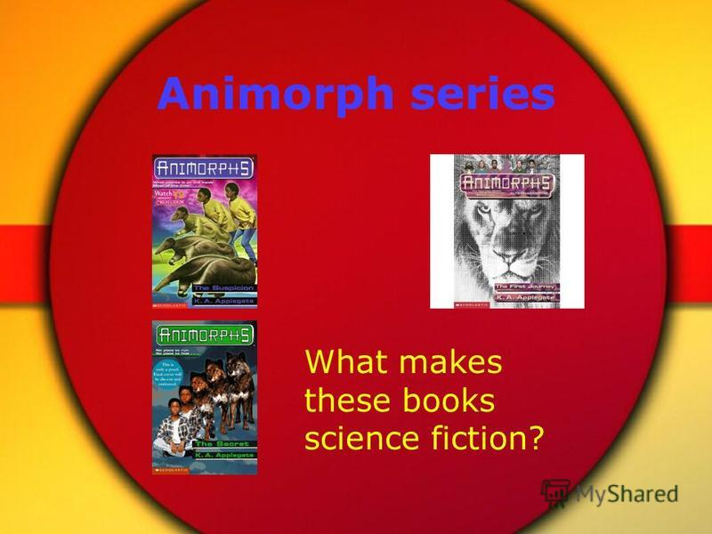 Animorph series What makes these books science fiction?