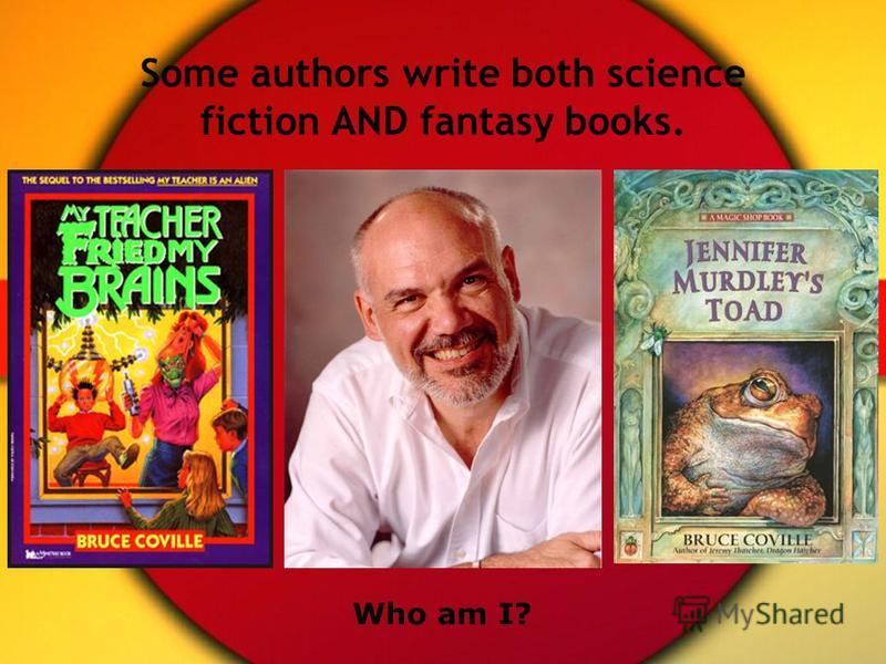 Some authors write both science fiction AND fantasy books. Who am I?