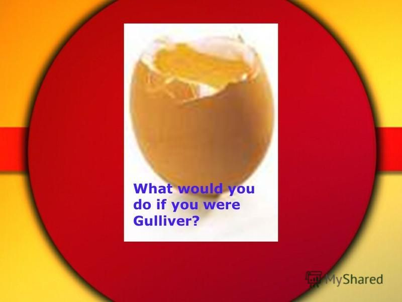 What would you do if you were Gulliver?