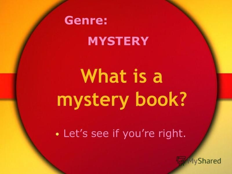 What is a mystery book? Lets see if youre right. Genre: MYSTERY