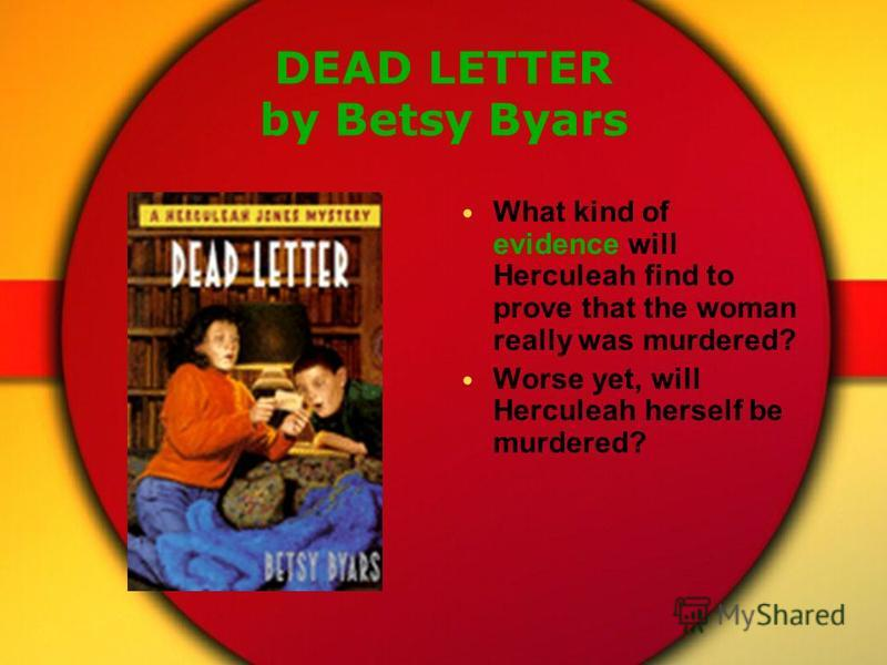 DEAD LETTER by Betsy Byars What kind of evidence will Herculeah find to prove that the woman really was murdered? Worse yet, will Herculeah herself be murdered?