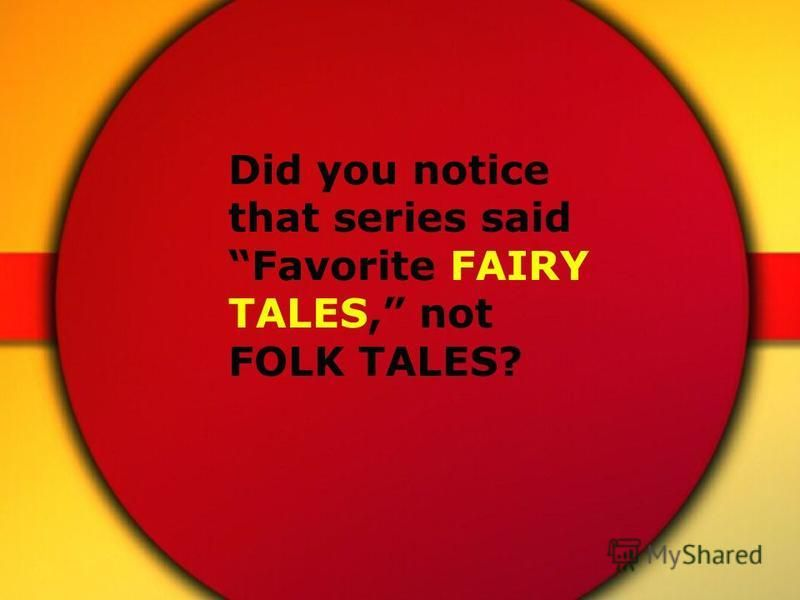 Did you notice that series said Favorite FAIRY TALES, not FOLK TALES?
