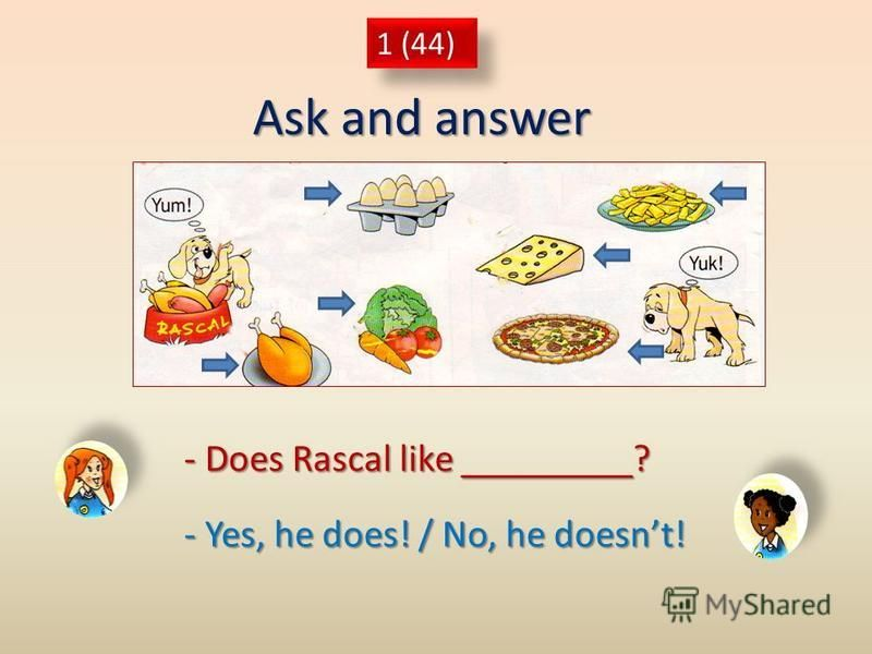 Ask and answer 1 (44) - Does Rascal like _________? - Yes, he does! / No, he doesnt!