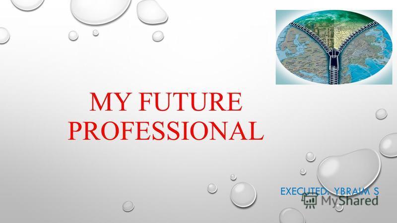 MY FUTURE PROFESSIONAL EXECUTED: YBRAIM S