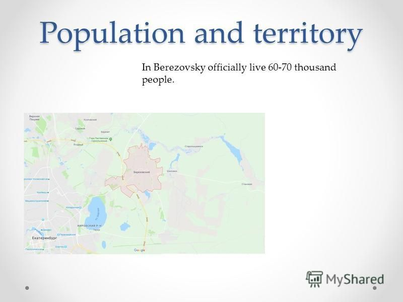 Population and territory In Berezovsky officially live 60-70 thousand people.