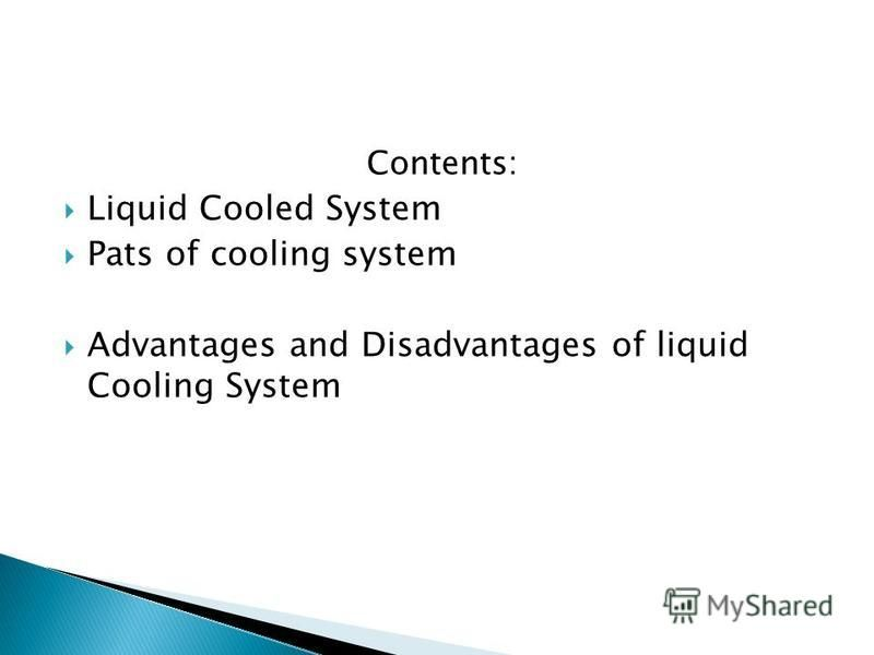 Contents: Liquid Cooled System Pats of cooling system Advantages and Disadvantages of liquid Cooling System