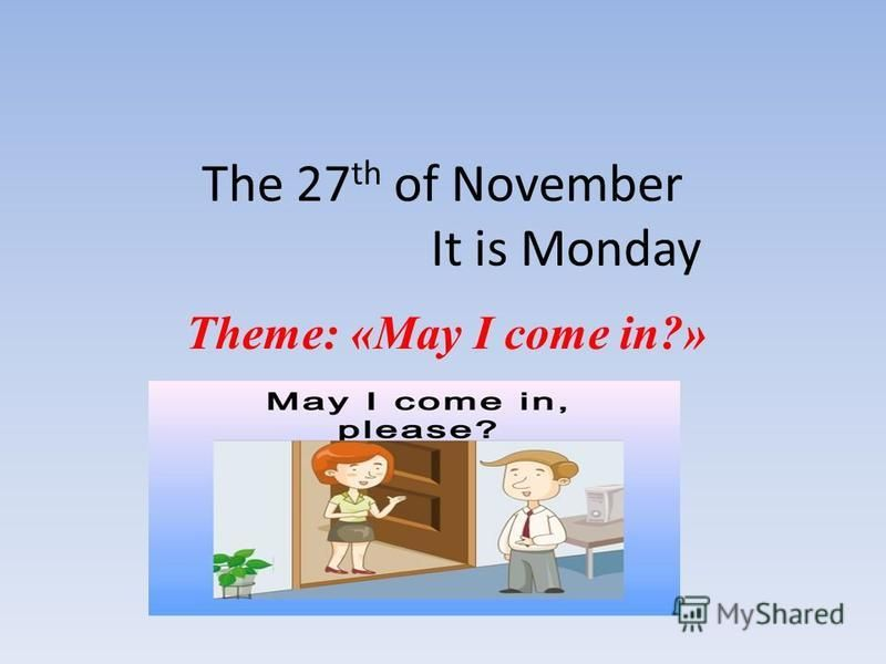 The 27 th of November It is Monday Theme: «May I come in?»