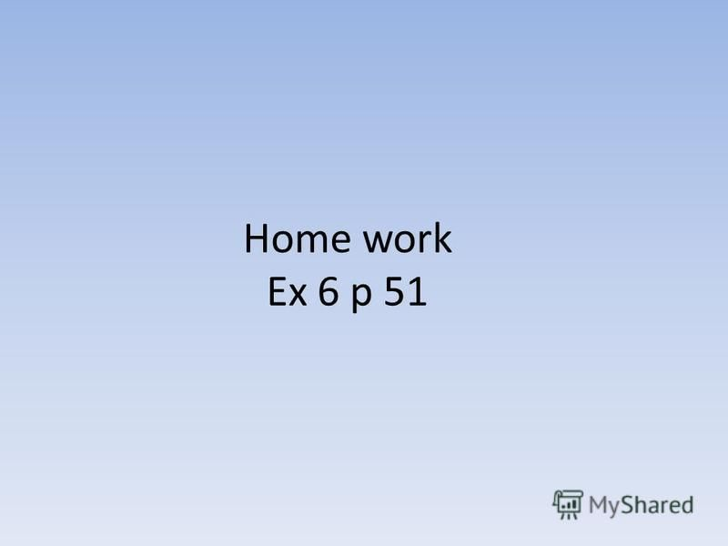 Home work Ex 6 p 51