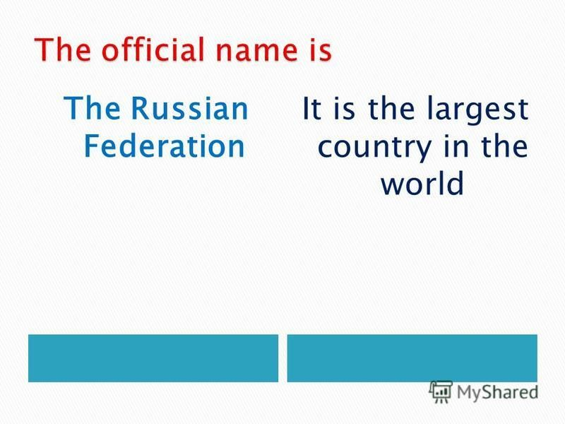 The Russian Federation It is the largest country in the world
