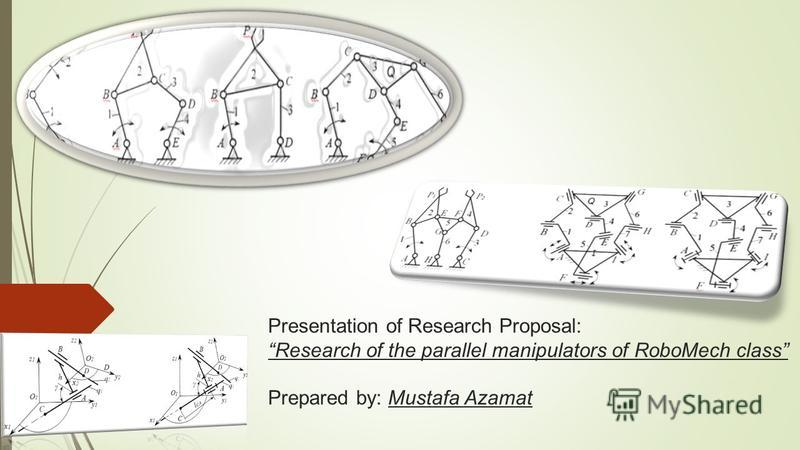 Presentation of Research Proposal: Research of the parallel manipulators of RoboMech class Prepared by: Mustafa Azamat
