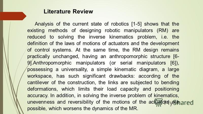 Analysis of the current state of robotics [1-5] shows that the existing methods of designing robotic manipulators (RM) are reduced to solving the inverse kinematics problem, i.e. the definition of the laws of motions of actuators and the development