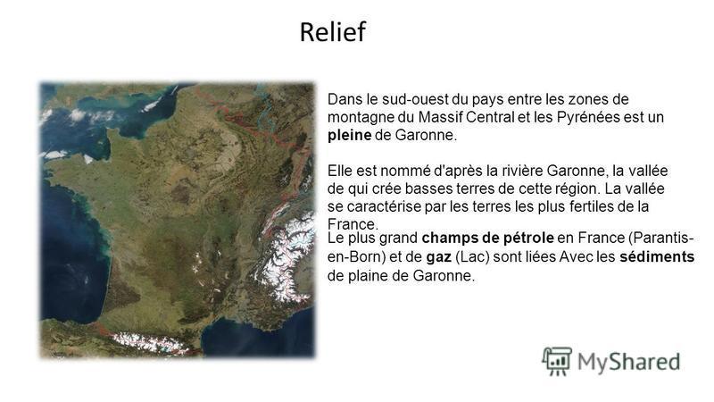 Dans le sud-ouest du pays entre les zones de montagne du Massif Central et les Pyrénées est un pleine de Garonne. Elle est nommé d'après la rivière Garonne, la vallée de qui crée basses terres de cette région. La vallée se caractérise par les terres
