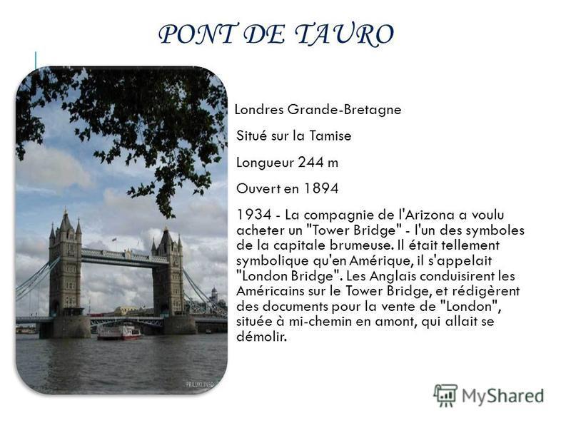 PONT DE TAURO Londres Grande-Bretagne Situé sur la Tamise Longueur 244 m Ouvert en 1894 1934 - La compagnie de l'Arizona a voulu acheter un
